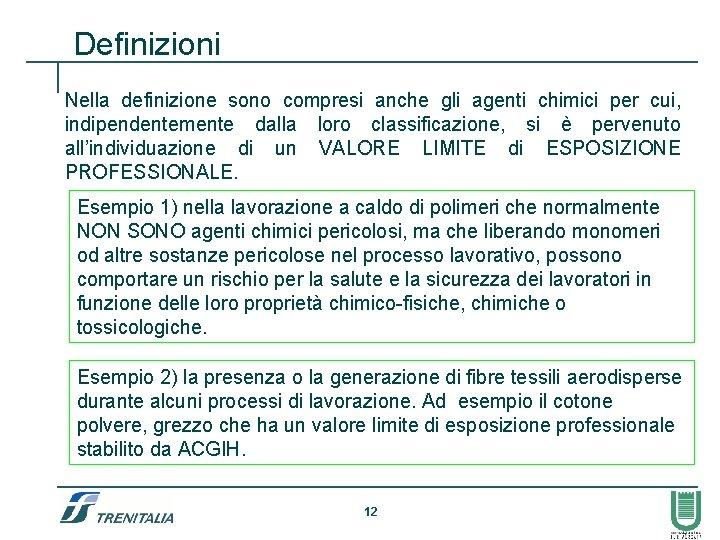 Definizioni Nella definizione sono compresi anche gli agenti chimici per cui, indipendentemente dalla loro