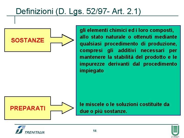 Definizioni (D. Lgs. 52/97 - Art. 2. 1) SOSTANZE PREPARATI gli elementi chimici ed