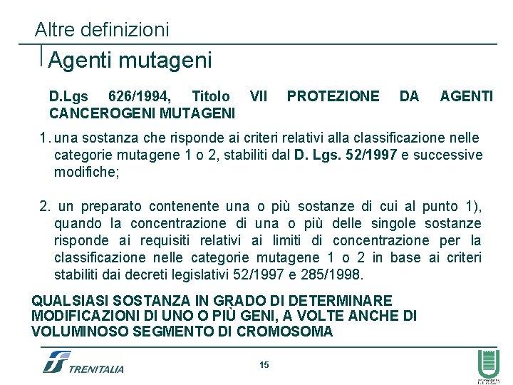 Altre definizioni Agenti mutageni D. Lgs 626/1994, Titolo CANCEROGENI MUTAGENI VII PROTEZIONE DA AGENTI