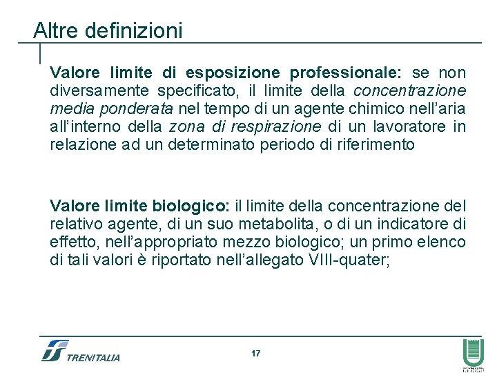 Altre definizioni Valore limite di esposizione professionale: se non diversamente specificato, il limite della