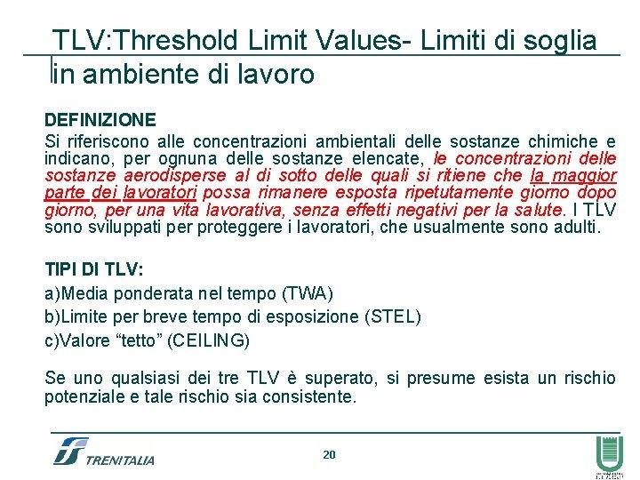 TLV: Threshold Limit Values- Limiti di soglia in ambiente di lavoro DEFINIZIONE Si riferiscono