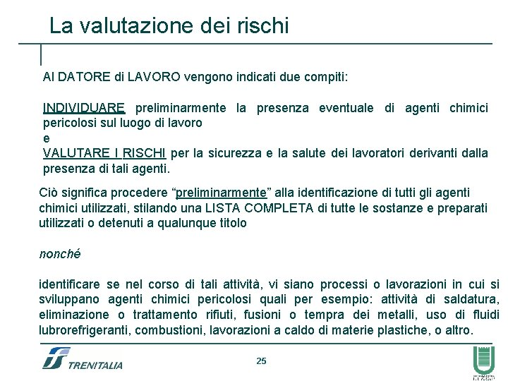 La valutazione dei rischi Al DATORE di LAVORO vengono indicati due compiti: INDIVIDUARE preliminarmente