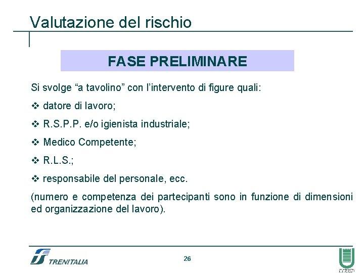 """Valutazione del rischio FASE PRELIMINARE Si svolge """"a tavolino"""" con l'intervento di figure quali:"""