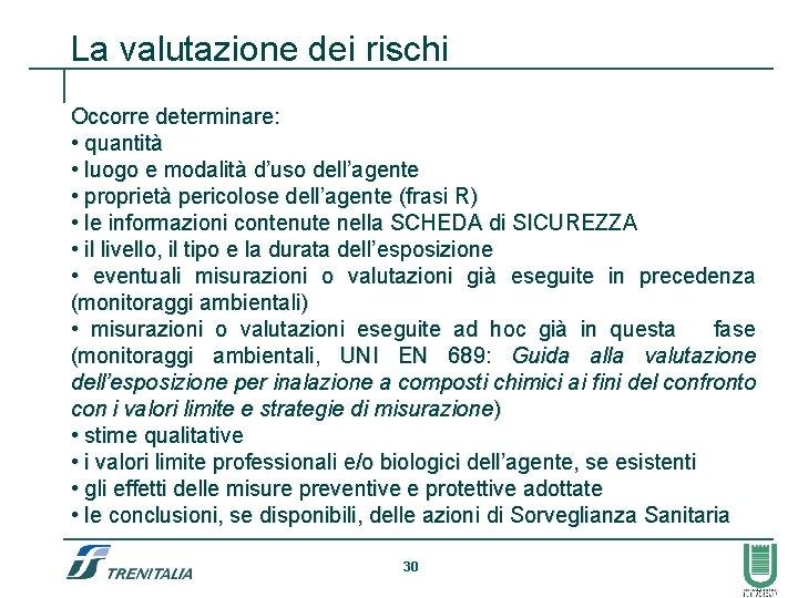 La valutazione dei rischi Occorre determinare: • quantità • luogo e modalità d'uso dell'agente