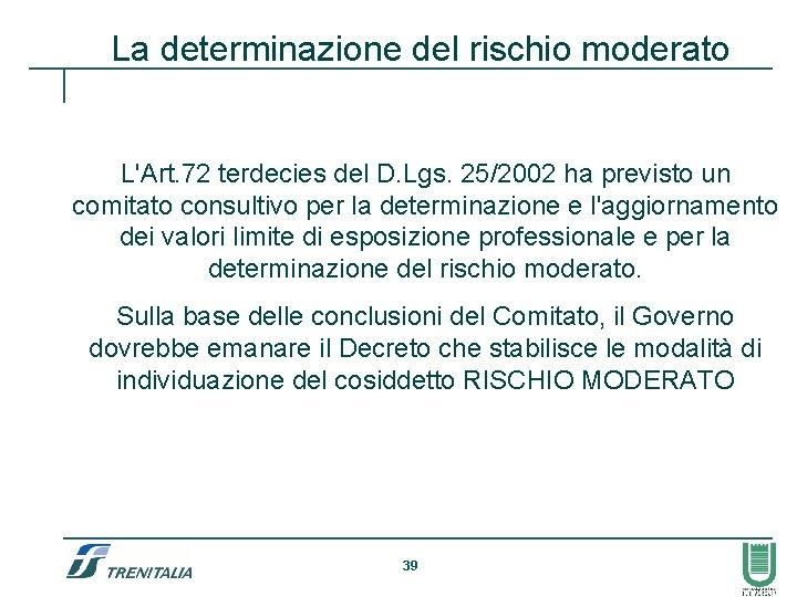 La determinazione del rischio moderato L'Art. 72 terdecies del D. Lgs. 25/2002 ha previsto