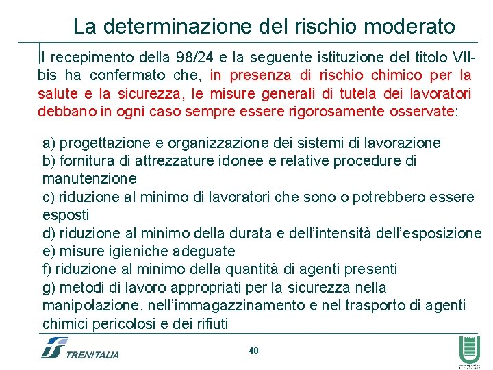 La determinazione del rischio moderato Il recepimento della 98/24 e la seguente istituzione del