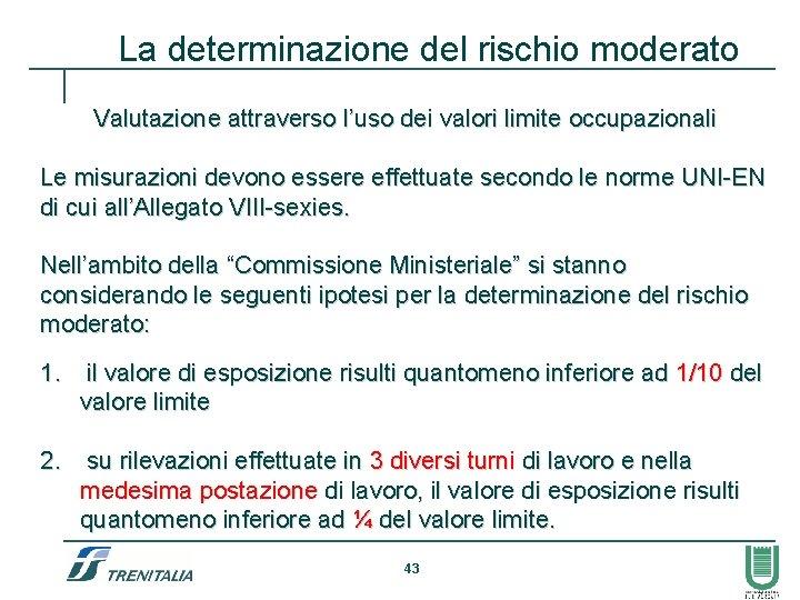 La determinazione del rischio moderato Valutazione attraverso l'uso dei valori limite occupazionali Le misurazioni