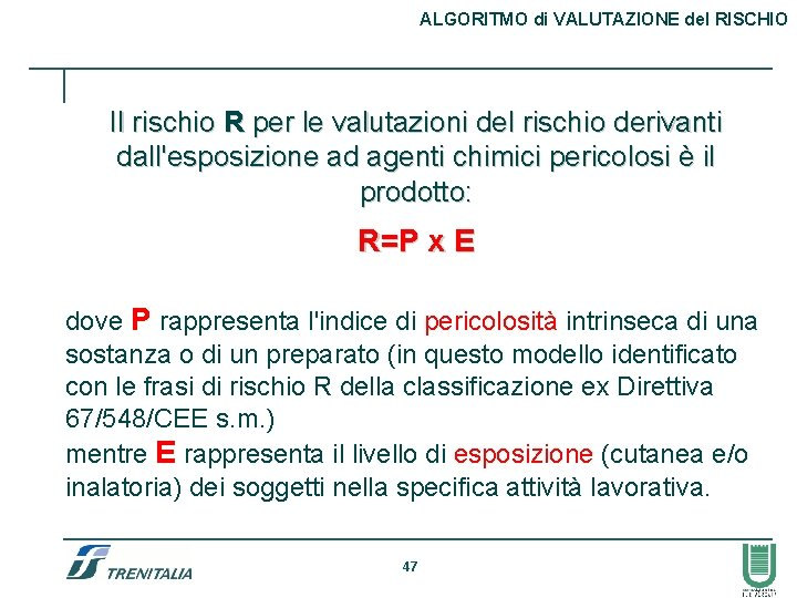 ALGORITMO di VALUTAZIONE del RISCHIO Il rischio R per le valutazioni del rischio derivanti