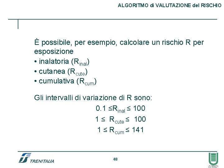 ALGORITMO di VALUTAZIONE del RISCHIO È possibile, per esempio, calcolare un rischio R per