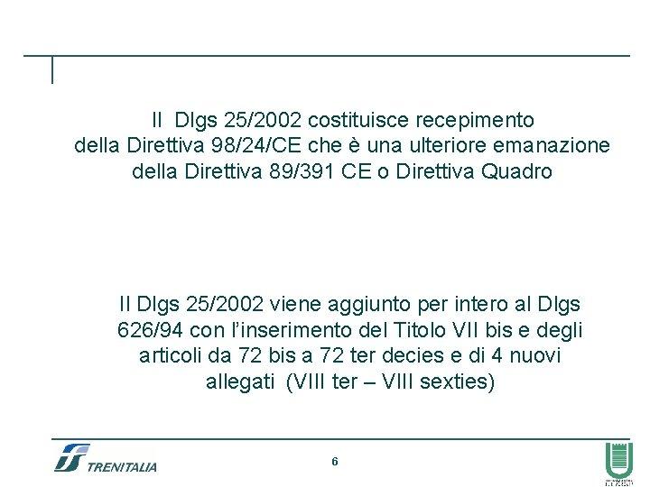 Il Dlgs 25/2002 costituisce recepimento della Direttiva 98/24/CE che è una ulteriore emanazione della