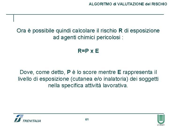 ALGORITMO di VALUTAZIONE del RISCHIO Ora è possibile quindi calcolare il rischio R di