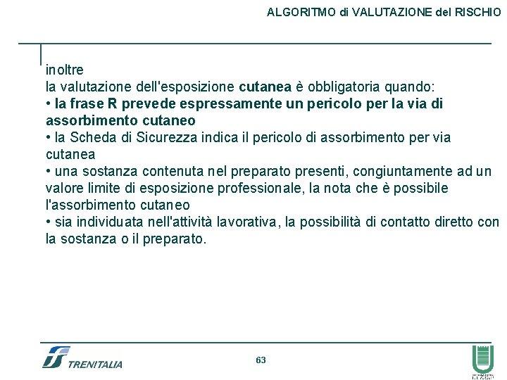 ALGORITMO di VALUTAZIONE del RISCHIO inoltre la valutazione dell'esposizione cutanea è obbligatoria quando: •