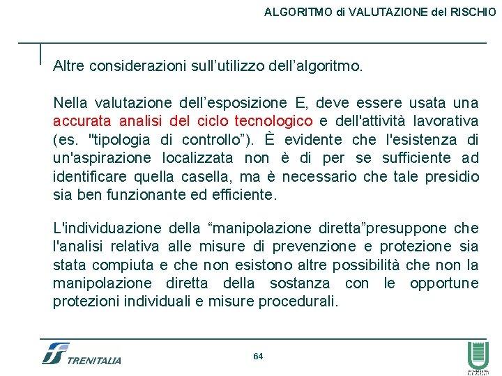 ALGORITMO di VALUTAZIONE del RISCHIO Altre considerazioni sull'utilizzo dell'algoritmo. Nella valutazione dell'esposizione E, deve
