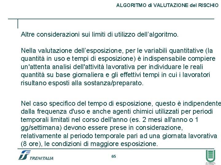 ALGORITMO di VALUTAZIONE del RISCHIO Altre considerazioni sui limiti di utilizzo dell'algoritmo. Nella valutazione