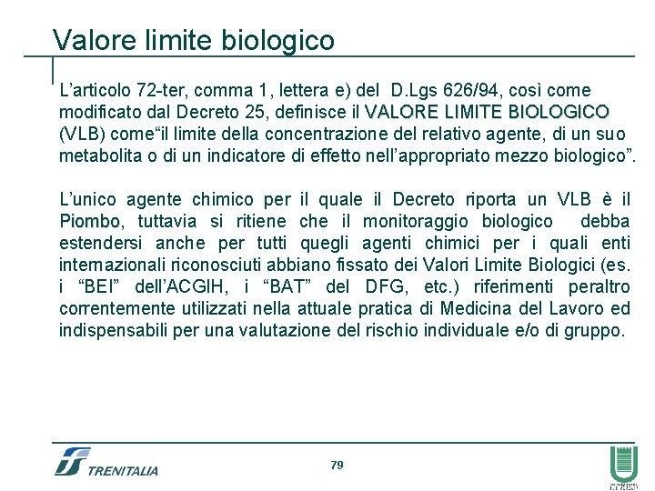 Valore limite biologico L'articolo 72 -ter, comma 1, lettera e) del D. Lgs 626/94,