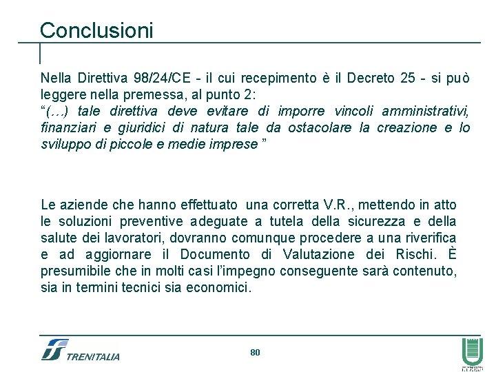 Conclusioni Nella Direttiva 98/24/CE - il cui recepimento è il Decreto 25 - si
