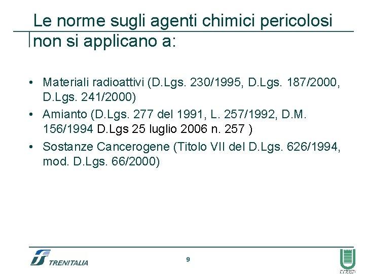 Le norme sugli agenti chimici pericolosi non si applicano a: • Materiali radioattivi (D.