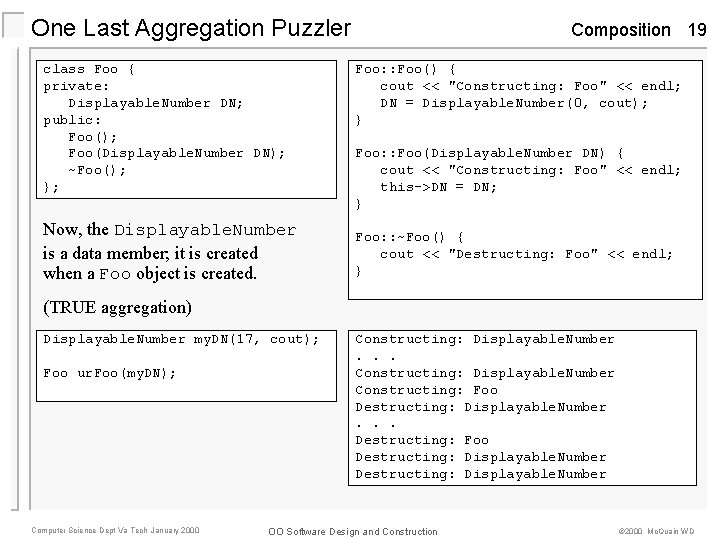 One Last Aggregation Puzzler class Foo { private: Displayable. Number DN; public: Foo(); Foo(Displayable.
