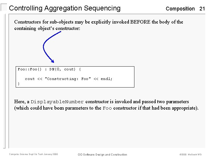 Controlling Aggregation Sequencing Composition 21 Constructors for sub-objects may be explicitly invoked BEFORE the