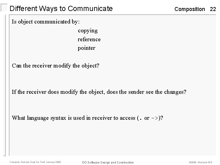 Different Ways to Communicate Composition 22 Is object communicated by: copying reference pointer Can