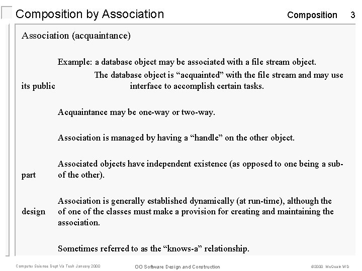 Composition by Association Composition Association (acquaintance) Example: a database object may be associated with