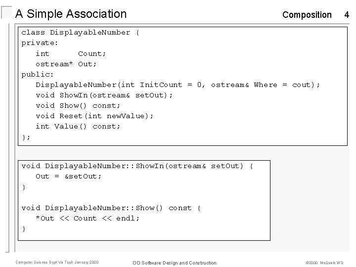 A Simple Association Composition class Displayable. Number { private: int Count; ostream* Out; public: