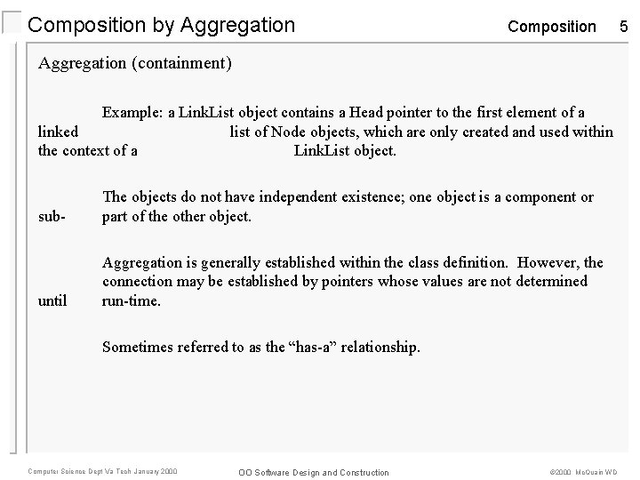 Composition by Aggregation Composition Aggregation (containment) Example: a Link. List object contains a Head