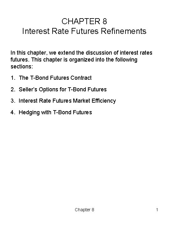 CHAPTER 8 Interest Rate Futures Refinements In this chapter, we extend the discussion of