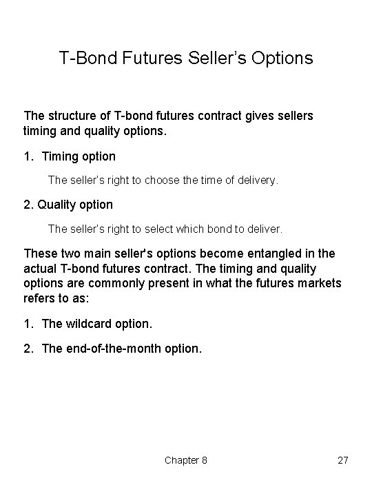 T Bond Futures Seller's Options The structure of T bond futures contract gives sellers