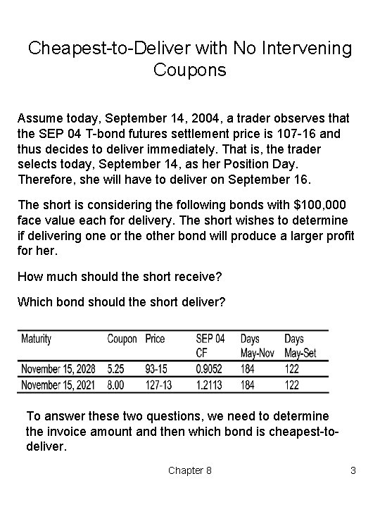 Cheapest to Deliver with No Intervening Coupons Assume today, September 14, 2004, a trader