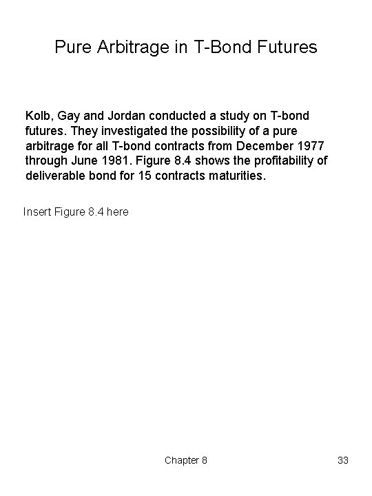 Pure Arbitrage in T Bond Futures Kolb, Gay and Jordan conducted a study on