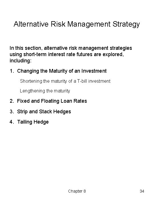 Alternative Risk Management Strategy In this section, alternative risk management strategies using short term