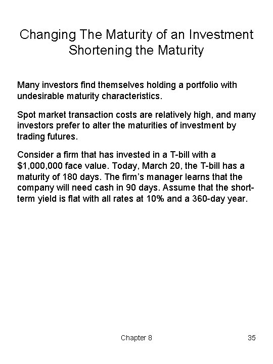 Changing The Maturity of an Investment Shortening the Maturity Many investors find themselves holding