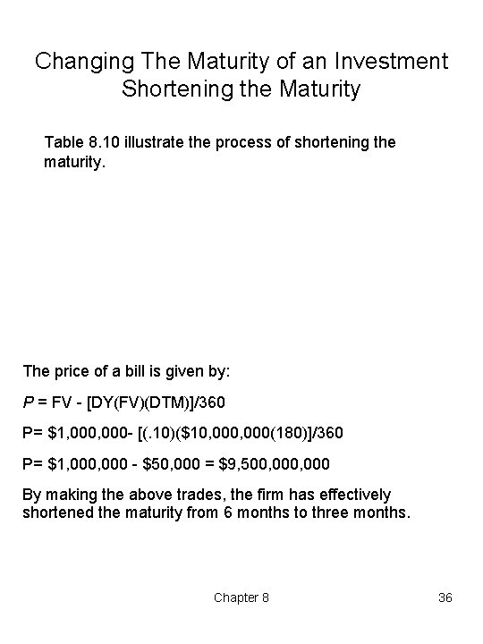 Changing The Maturity of an Investment Shortening the Maturity Table 8. 10 illustrate the