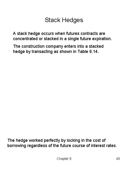 Stack Hedges A stack hedge occurs when futures contracts are concentrated or stacked in