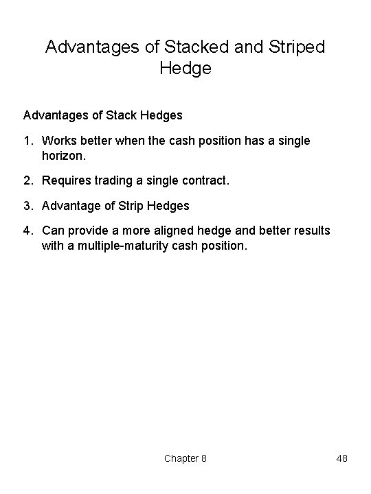 Advantages of Stacked and Striped Hedge Advantages of Stack Hedges 1. Works better when