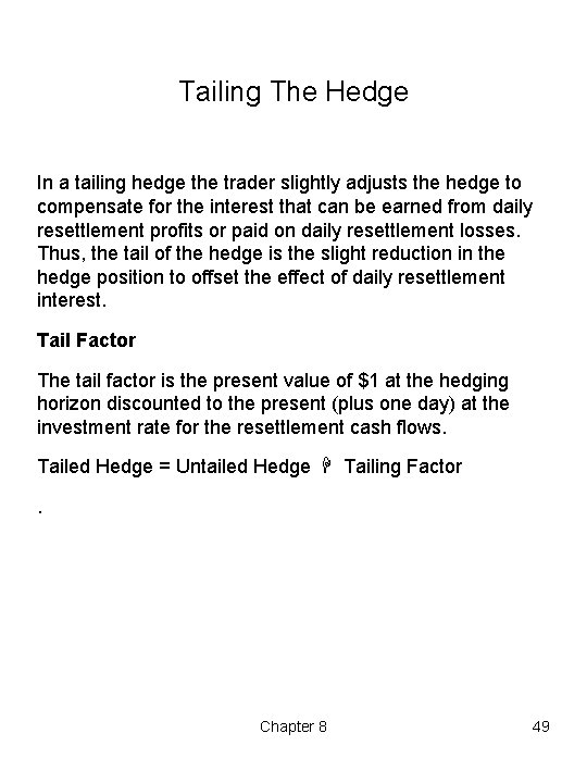 Tailing The Hedge In a tailing hedge the trader slightly adjusts the hedge to