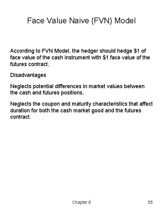 Face Value Naive (FVN) Model According to FVN Model, the hedger should hedge $1