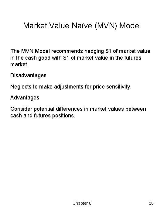 Market Value Naïve (MVN) Model The MVN Model recommends hedging $1 of market value