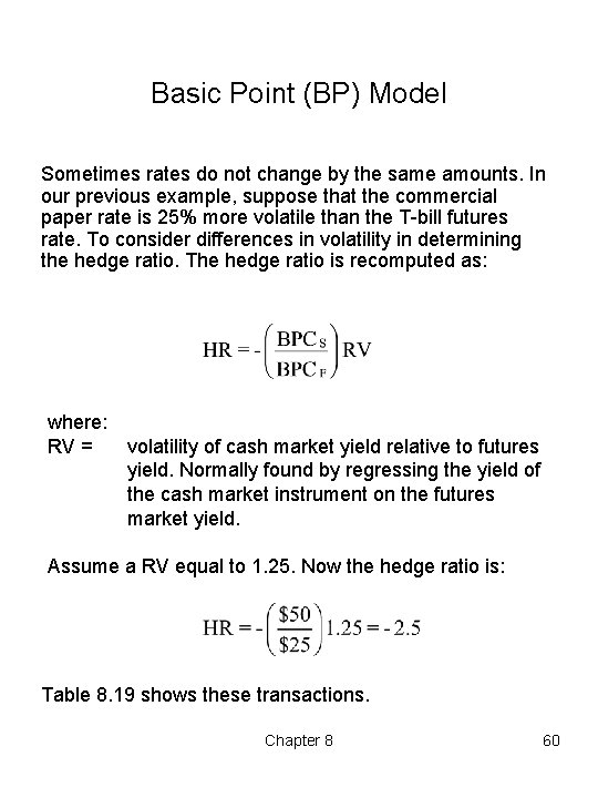 Basic Point (BP) Model Sometimes rates do not change by the same amounts. In