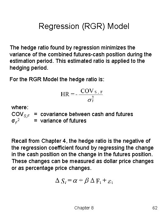 Regression (RGR) Model The hedge ratio found by regression minimizes the variance of the