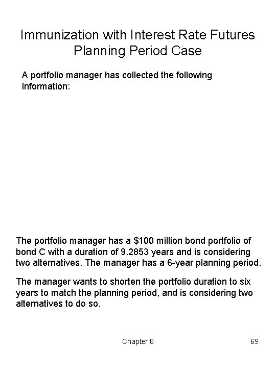 Immunization with Interest Rate Futures Planning Period Case A portfolio manager has collected the