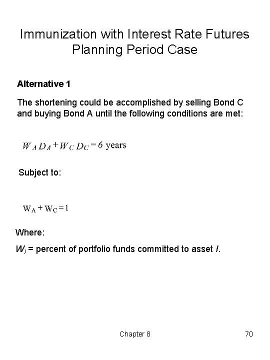 Immunization with Interest Rate Futures Planning Period Case Alternative 1 The shortening could be