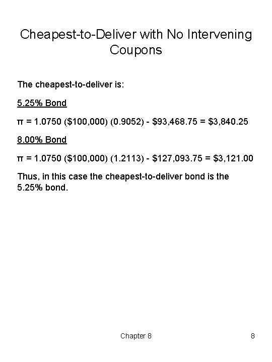 Cheapest to Deliver with No Intervening Coupons The cheapest to deliver is: 5. 25%