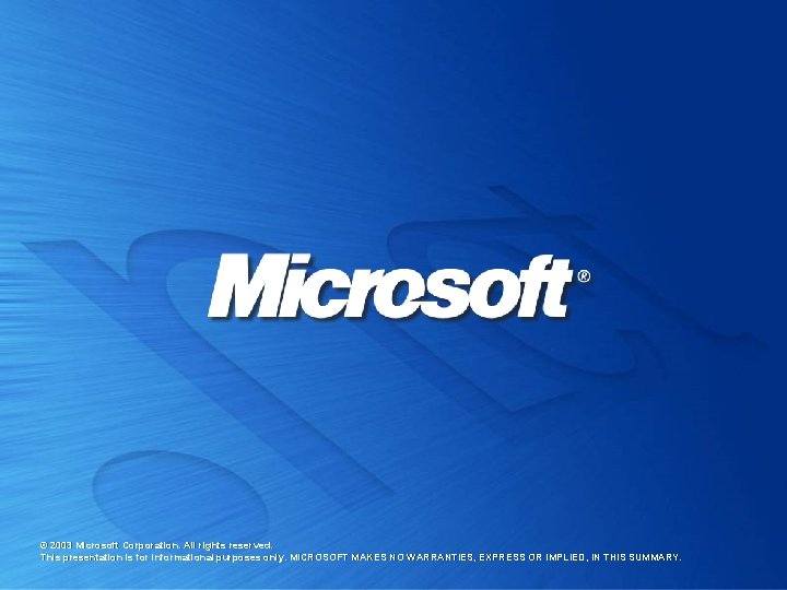 © 2003 Microsoft Corporation. All rights reserved. This presentation is for informational purposes only.
