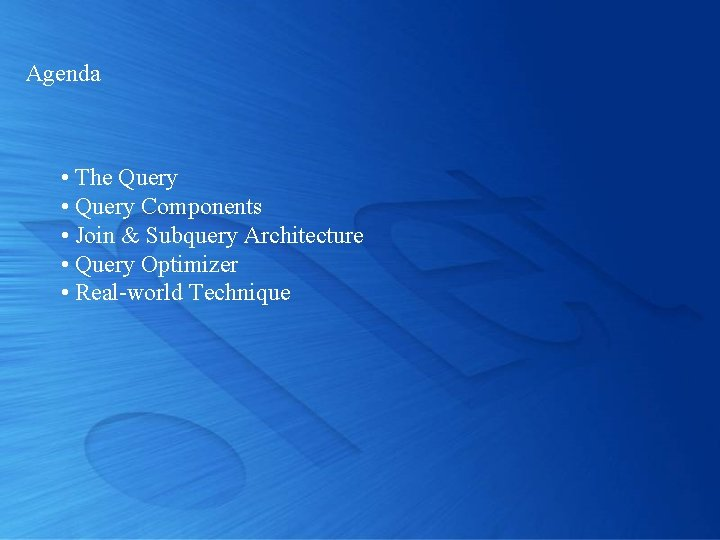 Agenda • The Query • Query Components • Join & Subquery Architecture • Query