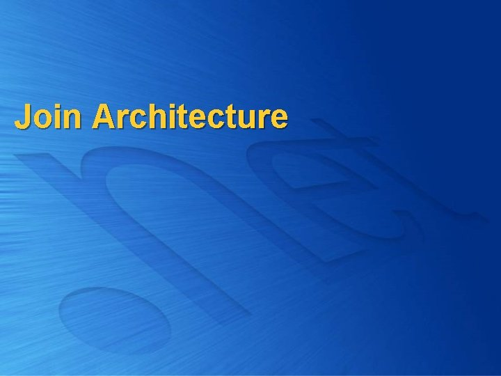 Join Architecture