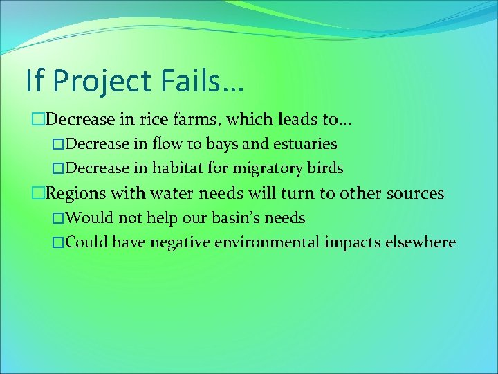 If Project Fails… �Decrease in rice farms, which leads to… �Decrease in flow to