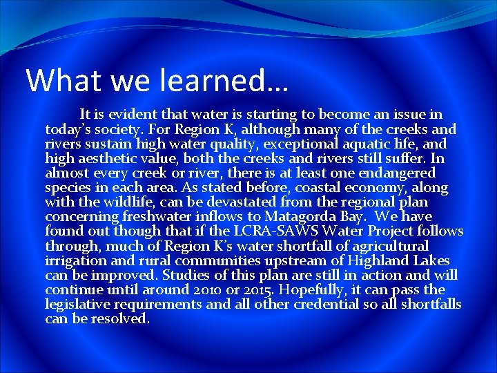 What we learned… It is evident that water is starting to become an issue