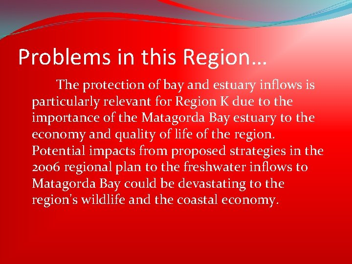 Problems in this Region… The protection of bay and estuary inflows is particularly relevant